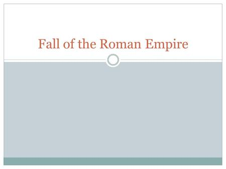 Fall of the Roman Empire. The Roman Empire 1. Decline in Morals and Values Crimes made larger cities unsafe Emperors wasted money on parties (Nero and.
