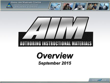 Overview September 2015. Agenda Overview of AIM Introduction to AIM Team AIM in the Navy Education and Training Command (NETC) Enterprise.