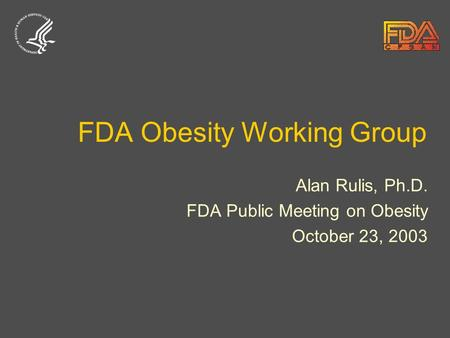 FDA Obesity Working Group Alan Rulis, Ph.D. FDA Public Meeting on Obesity October 23, 2003.