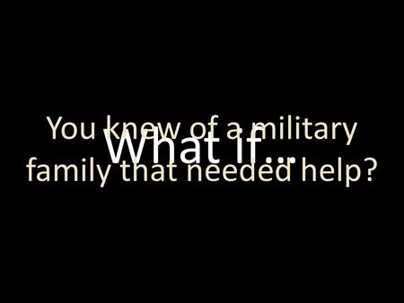 What if… You knew of a military family that needed help?