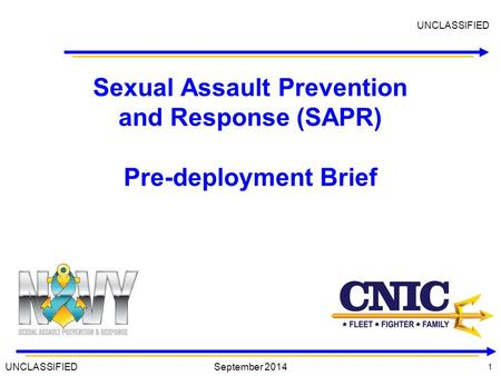 1 1 September 2014 Sexual Assault Prevention and Response (SAPR) Pre-deployment Brief UNCLASSIFIED.