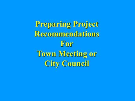 Preparing Project Recommendations For Town Meeting or City Council.