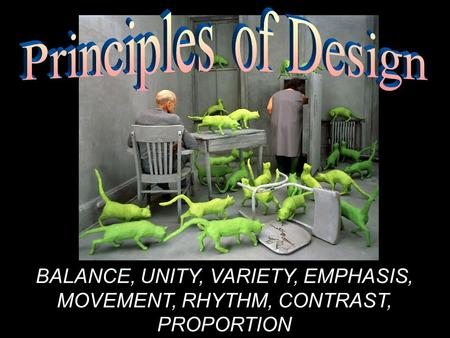Principles of Design BALANCE, UNITY, VARIETY, EMPHASIS, MOVEMENT, RHYTHM, CONTRAST, PROPORTION.