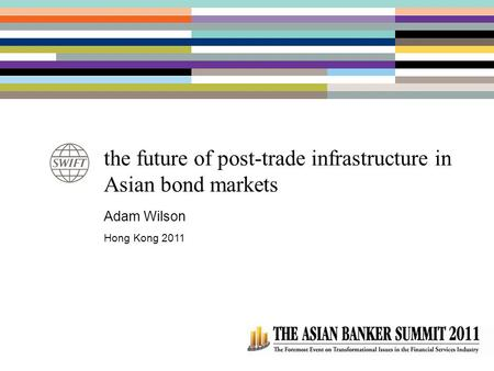 The future of post-trade infrastructure in Asian bond markets Adam Wilson Hong Kong 2011.