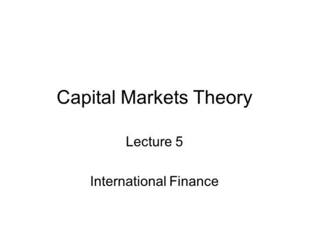 Capital Markets Theory Lecture 5 International Finance.