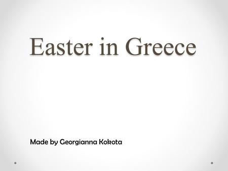 Easter in Greece Made by Georgianna Kokota. In Greece, the egg honors the blood of Jesus.There are outdoor banquets on Easter Sunday. The feast of barbequed.
