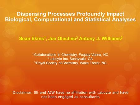 Dispensing Processes Profoundly Impact Biological, Computational and Statistical Analyses Sean Ekins 1, Joe Olechno 2 Antony J. Williams 3 1 Collaborations.