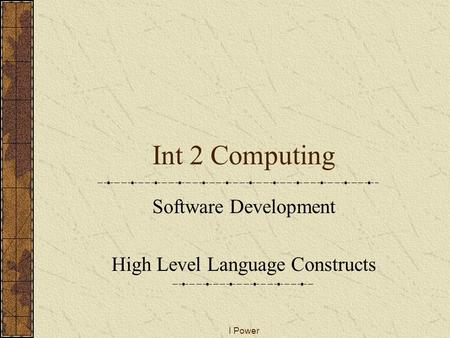 I Power Int 2 Computing Software Development High Level Language Constructs.