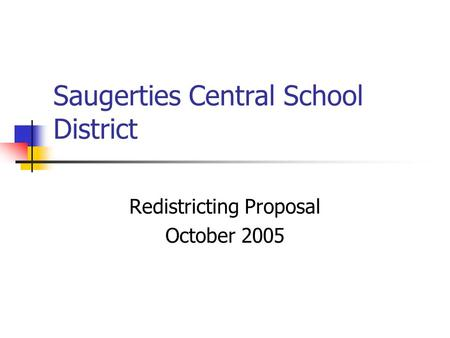 Saugerties Central School District Redistricting Proposal October 2005.