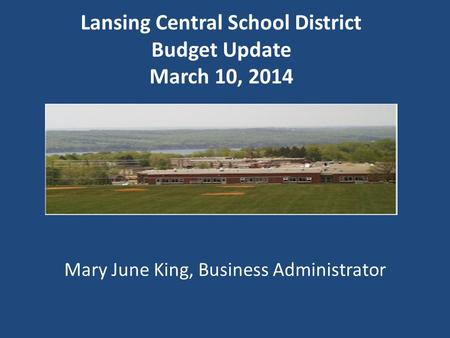 Lansing Central School District Budget Update March 10, 2014 Mary June King, Business Administrator.