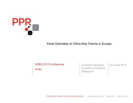 JUNE 2010 OFFICE RISK PREMIA ERES 2010 MILAN page 1 ERES 2010 Conference Milan PROPERTY AND PORTFOLIO RESEARCHNORTH AMERICAEUROPEASIA-PACIFIC Panel Estimates.