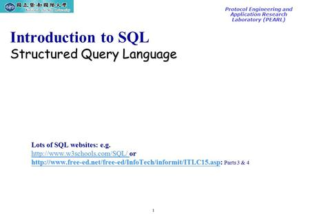 1 TAC2000/2000.7 Protocol Engineering and Application Research Laboratory (PEARL) Structured Query Language Introduction to SQL Structured Query Language.