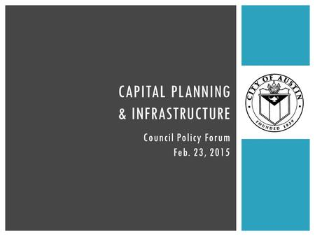 Council Policy Forum Feb. 23, 2015 CAPITAL PLANNING & INFRASTRUCTURE.