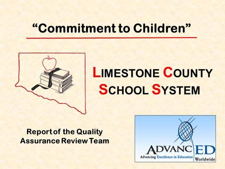 """Commitment to Children"" Report of the Quality Assurance Review Team L IMESTONE C OUNTY S CHOOL S YSTEM."