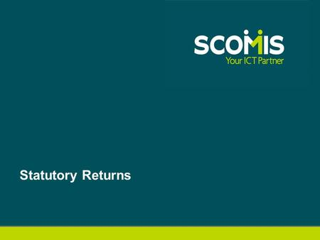 Statutory Returns. End of Key Stage Returns End of Key Stage Bulletin on the Scomis Home Page  Contains latest issues.