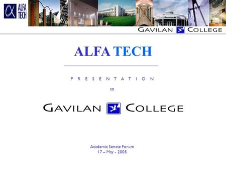 P R E S E N T A T I O N to Academic Senate Forum 17 – May - 2005 ALFA TECH.
