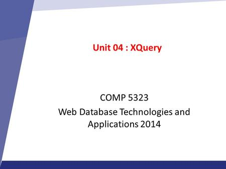 Unit 04 : XQuery COMP 5323 Web Database Technologies and Applications 2014.