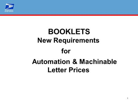 1 BOOKLETS New Requirements for Automation & Machinable Letter Prices.