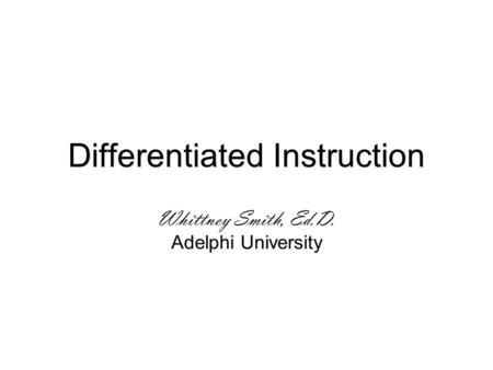 Differentiated Instruction Whittney Smith, Ed.D. Adelphi University.