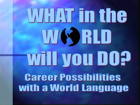 """Fluency in a World Language a Big Plus"" Quick, name 25 jobs you can get with a world language degree. Office Manager * Hotel Assistant * Language."