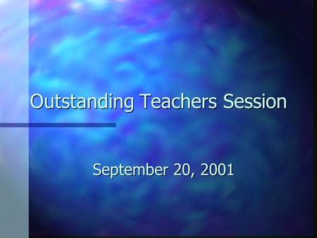 Outstanding Teachers Session September 20, 2001. An Outstanding Teacher... n builds a community of learners. n meets the needs of all learners. n is caring,