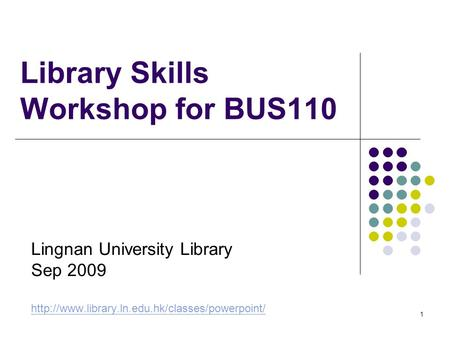 1 Library Skills Workshop for BUS110 Lingnan University Library Sep 2009