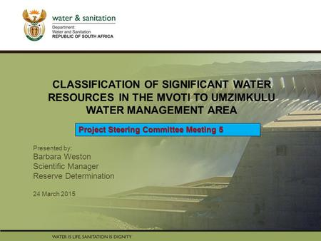 PRESENTATION TITLE Presented by: Name Surname Directorate Date CLASSIFICATION OF SIGNIFICANT WATER RESOURCES IN THE MVOTI TO UMZIMKULU WATER MANAGEMENT.