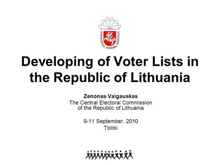 Developing of Voter Lists in the Republic of Lithuania Zenonas Vaigauskas The Central Electoral Commission of the Republic of Lithuania 9-11 September,