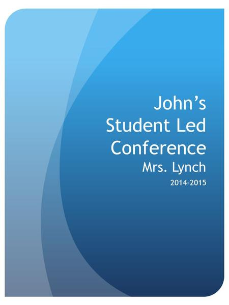 John's Student Led Conference Mrs. Lynch 2014-2015.