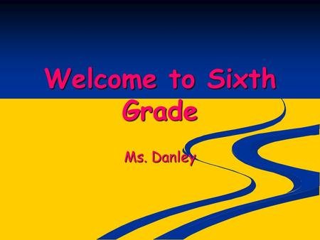 "Welcome to Sixth Grade Ms. Danley. Behavior ""No one has the right to interfere with the learning, safety, or well-being of another."" From the Make Your."