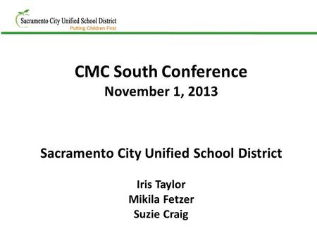 CMC South Conference November 1, 2013 Sacramento City Unified School District Iris Taylor Mikila Fetzer Suzie Craig.