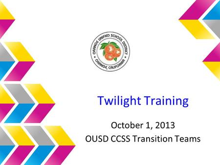 Twilight Training October 1, 2013 OUSD CCSS Transition Teams.
