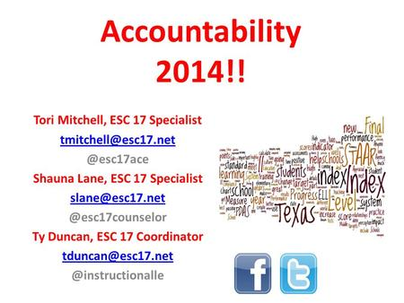Accountability 2014!! Tori Mitchell, ESC 17 Shauna Lane, ESC 17 Ty.