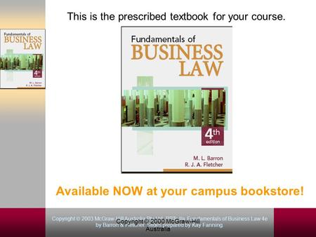 Copyright  2003 McGraw-Hill Australia Pty Ltd. PPTs t/a Fundamentals of Business Law 4e by Barron & Fletcher. Slides prepared by Kay Fanning. Copyright.