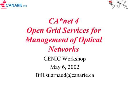CA*net 4 Open Grid Services for Management of Optical Networks CENIC Workshop May 6, 2002
