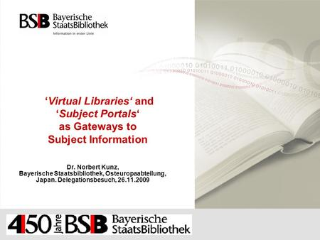 'Virtual Libraries' and 'Subject Portals' as Gateways to Subject Information Dr. Norbert Kunz, Bayerische Staatsbibliothek, Osteuropaabteilung, Japan.