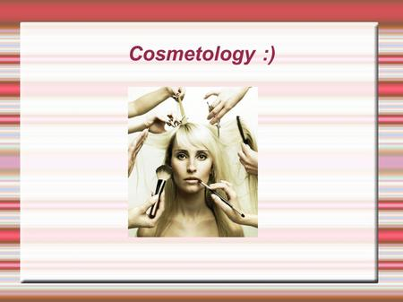 Cosmetology :). Educational Requirements  In order to work as a hairstylist or cosmetologist, one must attend a state- licensed barber or cosmetology.