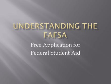 Free Application for Federal Student Aid.  The FAFSA is a FREE application for financial aid to help find ways to pay for college!  The FAFSA is NOT.