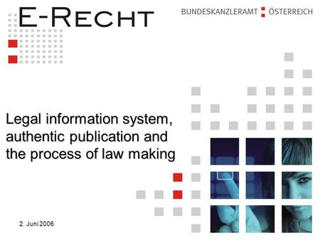 2. Juni 20061 Legal information system, authentic publication and the process of law making.