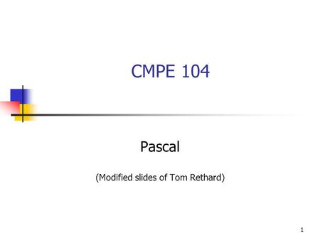 1 CMPE 104 Pascal (Modified slides of Tom Rethard)