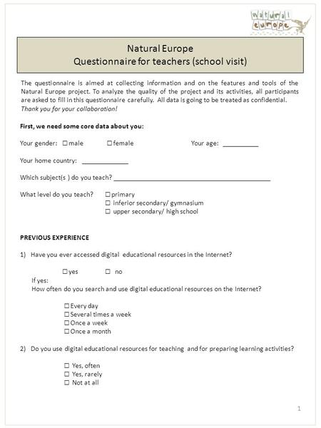 Natural Europe Questionnaire for teachers (school visit) The questionnaire is aimed at collecting information and on the features and tools of the Natural.