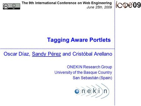 Tagging Aware Portlets Oscar Díaz, Sandy Pérez and Cristóbal Arellano ONEKIN Research Group University of the Basque Country San Sebastián (Spain) The.