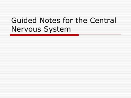 Guided Notes for the Central Nervous System. 1. During embryonic development, the CNS frist appears as a simple tube, the neural tube, which extends down.