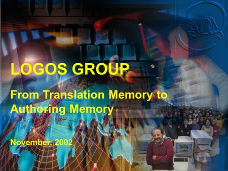 LOGOS GROUP From Translation Memory to Authoring Memory November, 2002.