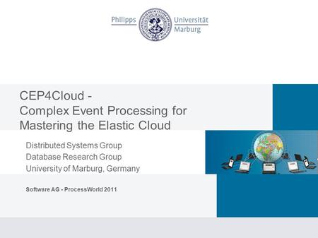 CEP4Cloud - Complex Event Processing for Mastering the Elastic Cloud Distributed Systems Group Database Research Group University of Marburg, Germany Software.