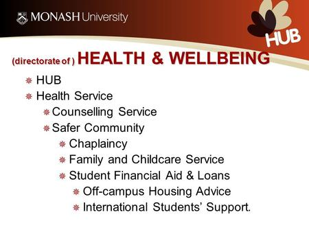 (directorate of ) HEALTH & WELLBEING  HUB  Health Service  Counselling Service  Safer Community  Chaplaincy  Family and Childcare Service  Student.