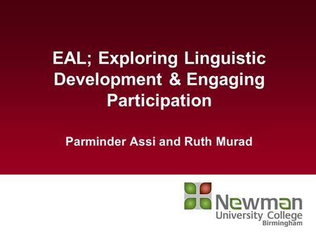 EAL; Exploring Linguistic Development & Engaging Participation Parminder Assi and Ruth Murad.