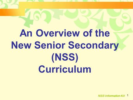 NSS Information Kit 1 An Overview of the New Senior Secondary (NSS) Curriculum.