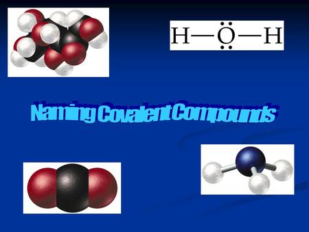 Remember Covalent Compounds Composed of two or more nonmetals. Composed of two or more nonmetals. Usually gases or liquids at room temperature. Usually.