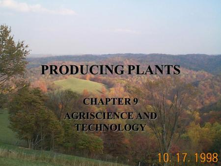 PRODUCING PLANTS CHAPTER 9 AGRISCIENCE AND TECHNOLOGY CHAPTER 9 AGRISCIENCE AND TECHNOLOGY.